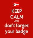 KEEP CALM AND don't forget your badge - Personalised Tea Towel: Premium