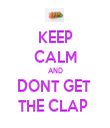 KEEP CALM AND DONT GET  THE CLAP  - Personalised Tea Towel: Premium