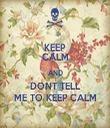 KEEP CALM AND DONT TELL ME TO KEEP CALM - Personalised Tea Towel: Premium