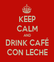 KEEP CALM AND DRINK CAFÉ CON LECHE - Personalised Tea Towel: Premium