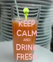 KEEP CALM AND DRINK FRESH - Personalised Tea Towel: Premium