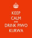 KEEP CALM AND DRINK PIWO KURWA - Personalised Tea Towel: Premium