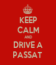 KEEP CALM AND DRIVE A PASSAT  - Personalised Tea Towel: Premium