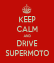 KEEP CALM AND DRIVE SUPERMOTO - Personalised Tea Towel: Premium