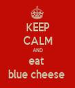KEEP CALM AND eat  blue cheese  - Personalised Tea Towel: Premium