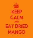 KEEP CALM AND EAT DRIED MANGO - Personalised Tea Towel: Premium