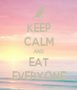 KEEP CALM AND EAT EVERYONE - Personalised Tea Towel: Premium