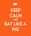 KEEP CALM AND EAT LIKE A PIG - Personalised Tea Towel: Premium