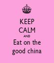 KEEP CALM AND Eat on the good china - Personalised Tea Towel: Premium