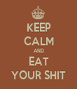 KEEP CALM AND EAT YOUR SHIT - Personalised Tea Towel: Premium