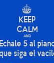 KEEP CALM AND Echale 5 al piano y que siga el vacilon - Personalised Tea Towel: Premium