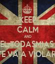 KEEP CALM AND EL TODASMIAS  TE VA A VIOLAR  - Personalised Tea Towel: Premium