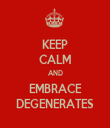 KEEP CALM AND EMBRACE DEGENERATES - Personalised Tea Towel: Premium