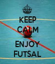 KEEP CALM AND ENJOY FUTSAL - Personalised Tea Towel: Premium