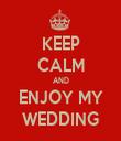 KEEP CALM AND ENJOY MY WEDDING - Personalised Tea Towel: Premium