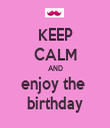 KEEP CALM AND enjoy the  birthday - Personalised Tea Towel: Premium