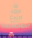 KEEP CALM AND ENJOY THIS MOMENT  - Personalised Tea Towel: Premium