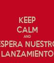 KEEP CALM AND ESPERA NUESTRO LANZAMIENTO - Personalised Tea Towel: Premium