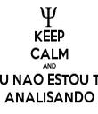 KEEP CALM AND EU NAO ESTOU TE ANALISANDO - Personalised Tea Towel: Premium