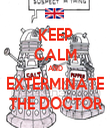 KEEP CALM AND EXTERMINATE THE DOCTOR - Personalised Tea Towel: Premium
