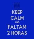 KEEP CALM AND FALTAM 2 HORAS - Personalised Tea Towel: Premium