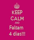 KEEP CALM AND Faltam  4 dias!!! - Personalised Tea Towel: Premium