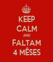 KEEP CALM AND FALTAM 4 MÊSES - Personalised Tea Towel: Premium