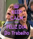 KEEP CALM AND FELIZ DIA Do Trabalho - Personalised Tea Towel: Premium