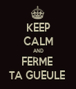 KEEP CALM AND FERME  TA GUEULE  - Personalised Tea Towel: Premium