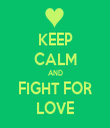 KEEP CALM AND FIGHT FOR LOVE - Personalised Tea Towel: Premium