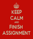 KEEP CALM AND FINISH  ASSIGNMENT - Personalised Tea Towel: Premium