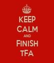 KEEP CALM AND FINISH TFA - Personalised Tea Towel: Premium