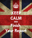 KEEP CALM AND Finish  Your Report - Personalised Tea Towel: Premium