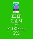 KEEP CALM AND FLOOP the PIG - Personalised Tea Towel: Premium