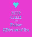 KEEP CALM AND Follow @DivaAuliaNisa - Personalised Tea Towel: Premium