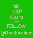 KEEP CALM AND FOLLOW @DodikAdhitm - Personalised Tea Towel: Premium