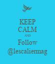 KEEP CALM AND Follow @lescaliermag - Personalised Tea Towel: Premium