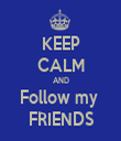 KEEP CALM AND Follow my  FRIENDS - Personalised Tea Towel: Premium