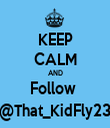 KEEP CALM AND Follow  @That_KidFly23 - Personalised Tea Towel: Premium