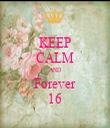 KEEP CALM AND Forever 16 - Personalised Tea Towel: Premium