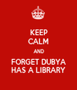 KEEP CALM AND FORGET DUBYA HAS A LIBRARY - Personalised Tea Towel: Premium