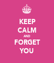 KEEP CALM AND FORGET YOU - Personalised Tea Towel: Premium