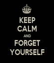 KEEP CALM AND FORGET YOURSELF - Personalised Tea Towel: Premium