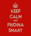 KEEP CALM AND FRIDINA SMART - Personalised Tea Towel: Premium