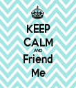 KEEP CALM AND Friend Me - Personalised Tea Towel: Premium