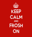 KEEP CALM AND FROSH ON - Personalised Tea Towel: Premium