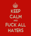 KEEP CALM AND FUCK ALL HATERS - Personalised Tea Towel: Premium