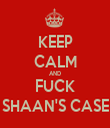 KEEP CALM AND FUCK SHAAN'S CASE - Personalised Tea Towel: Premium