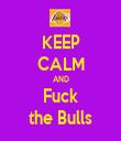 KEEP CALM AND Fuck the Bulls - Personalised Tea Towel: Premium