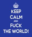 KEEP CALM AND  FUCK THE WORLD! - Personalised Tea Towel: Premium